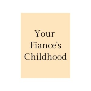 Questions to ask your fiance about their childhood